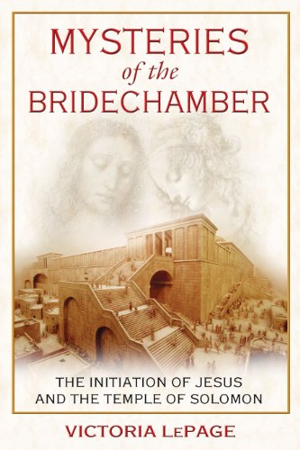 Mysteries Of The Bridechamber The Initiation Of Jesus And The Temple Of Solomon [Pdf/ePub] eBook