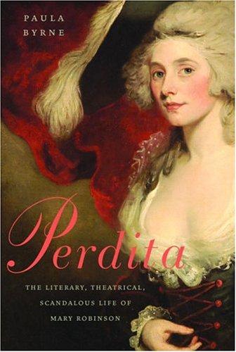 Perdita: The Literary, Theatrical, Scandalous Life Of Mary Robinson