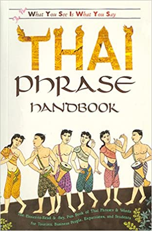 The what you see is what you say thai phrase handbook samorn the what you see is what you say thai phrase handbook revised edition m4hsunfo
