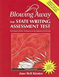 Blowing Away the State Writing Assessment Test (Third Edition): Four Steps to Better Scores for Students of All Levels (Maupin House)