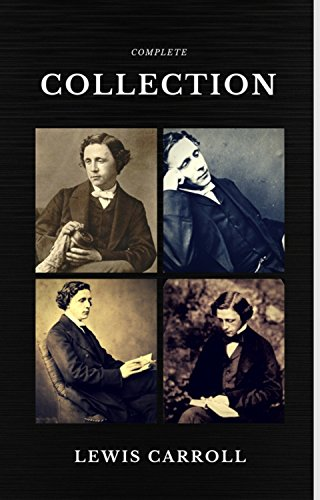 Lewis Carroll : The Complete Collection (Illustrated) (Quattro Classics) (The Greatest Writers of All Time) by [Carroll, Lewis]