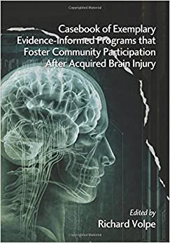 Book Casebook of Exemplary Evidence-Informed Programs that Foster Community Participation After Acquired Brain Injury by Volpe, Richard (2013)