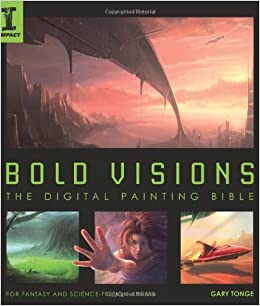Bold Visions: A Digital Painting Bible: The Digital Painting Bible by Tonge Gary (25-Jul-2008)