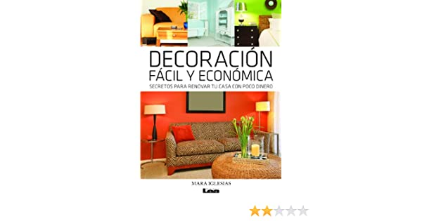 Decoración fácil y económica .Secretos para renovar tu casa con poco dinero. (Spanish Edition) - Kindle edition by Mara Iglesias.
