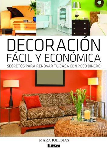 Decoración fácil y económica .Secretos para renovar tu casa con poco dinero. (Spanish