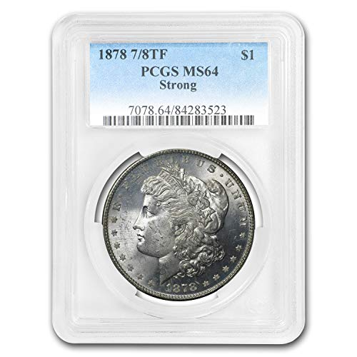 1878 Morgan Dollar 7/8 TF Strong MS-64 PCGS $1 MS-64 PCGS