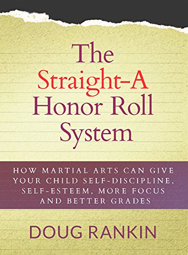 The Straight-A Honor Roll System: How Martial Arts Can Give Your Child Self-Discipline, Self-Esteem, More Focus and Better Grades cover
