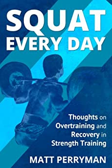 Squat Every Day: Thoughts on Overtraining and Recovery in Strength Training by [Perryman, Matt]