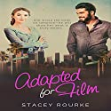 Adapted for Film: Reel Romance, Book 1 Audiobook by Stacey Rourke Narrated by Natalie Heng