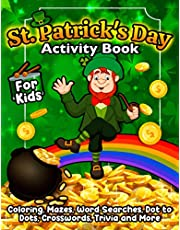 St Patrick's Day Activity Book for Kids: A Fun St Patty's Day Workbook With Coloring, Mazes, Word Searches, Trivia, Leprechauns, Rainbows, Pots of Gold and More