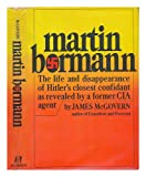 img - for MARTIN BORMANN. The Life and Disappearance of Hitler's Closest Confidant as Revealed By a Former CIA Agent. book / textbook / text book