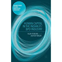 Human Capital in the Indian IT / BPO Industry (Palgrave Studies in Global Human Capital Management)