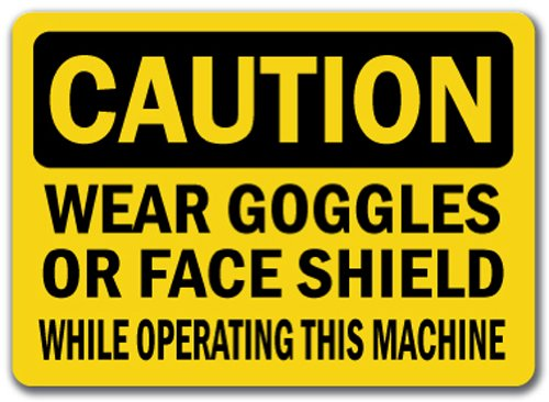 Caution Sign - Wear Goggles Or Face Shield While Operating This Machine - 10
