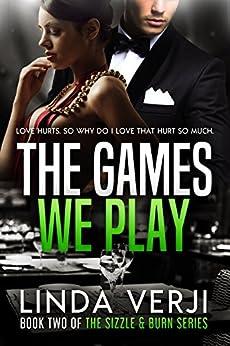 The Games We Play (Sizzle & Burn Book 2) by [Verji, Linda]