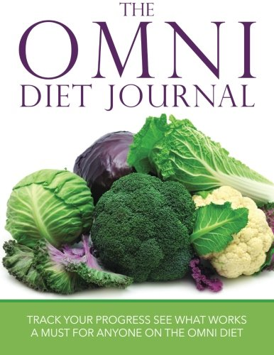 The Omni Diet Journal: Track Your Progress See What Works: A Must For Anyone On The Omni Diet