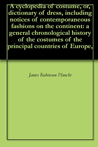 (A cyclopedia of costume, or, dictionary of dress, including notices of contemporaneous fashions on the continent: a general chronological history of the costumes of the principal countries of Europe,)