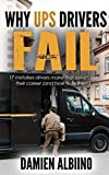WHY UPS DRIVERS FAIL: 17 mistakes drivers make that sabotage their career (and how to fix them) (UPS Career Series Book 4)