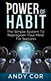 The Power of Habit: The Simple System of How To Reprogram Your Mind For Success (How to Lists Book 1)