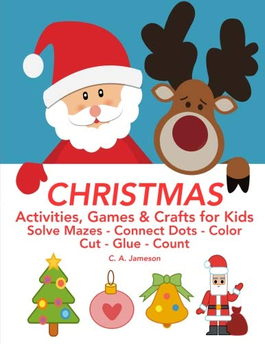 CHRISTMAS Activities, Games & Crafts for Kids: Solve Mazes - Connect Dots - Color - Cut - Glue - Count (Learning is Fun & Games)