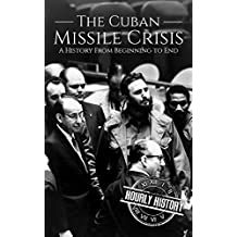 The Cuban Missile Crisis: A History From Beginning to End