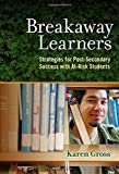 Breakaway Learners: Strategies for Post-Secondary Success with At-Risk Students