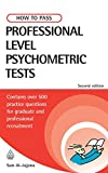 How to Pass Professional Level Psychometric Tests: Challenging Practice Questions for Graduate and Professional Recruitment: Contains Practice Tests for IT, Finance and Recruitment (Testing Series)