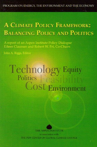 A Climate Policy Framework: Balancing Policy and Politics: A Program of An Aspen Institute Policy Dialogue (Program on Energy, The Environment, and The Economy