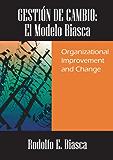 GESTIÓN DE CAMBIO:  El Modelo Biasca.  Organizational Improvement and Change
