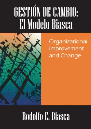 GESTIÓN DE CAMBIO:  El Modelo Biasca.  Organizational Improvement and Change por Rodolfo E. Biasca