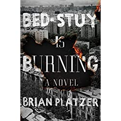 Bed-Stuy Is Burning: A Novel