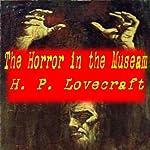 The Horror in the Museum | H. P. Lovecraft,Hazel Heald