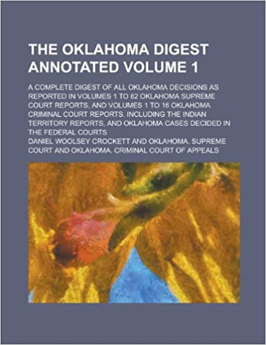 The Oklahoma Digest Annotated: A Complete Digest of All Oklahoma Decisions as Reported in Volumes 1 to 82 Oklahoma Supreme Court Reports, and Volumes ... Including the Indian Territory Volume 1