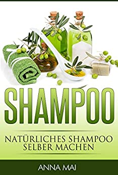 shampoo nat rliches shampoo selber machen 2 auflage 50 rezepte f r alle haartypen shampoo. Black Bedroom Furniture Sets. Home Design Ideas