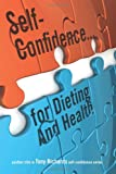 Self-Confidence... for Dieting and Health, Tony Richards, 1432761692