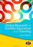 Doing Research in Further Education and Training, Wallace, Susan, 1446259188