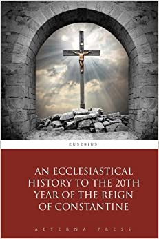Book An Ecclesiastical History to the 20th Year of the Reign of Constantine