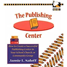 The Publishing Center: How to Create a Successful Publishing Center in Your School, Church, or Community Group (Bee Line Books) by Saloff Jamie L. (1996-10-21) Paperback