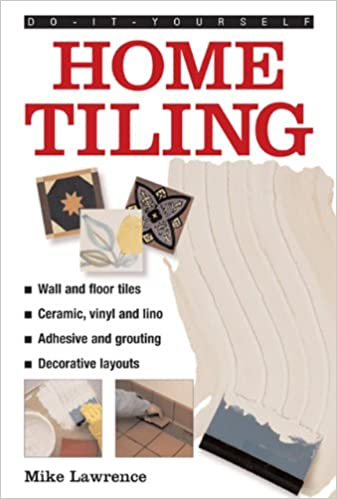 Do it yourself home tiling amazon mike lawrence do it yourself home tiling amazon mike lawrence 9780754826491 books solutioingenieria Choice Image