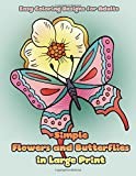 Simple Flowers and Butterflies in Large Print: Hand drawn easy designs and large pictures of butterflies and flowers coloring book for adults (Beautiful and Simple Adult Coloring Books) (Volume 1)