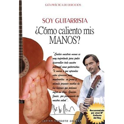 Soy Guitarrista. ¿Cómo caliento mis manos?: Guía práctica de ejercicios de calentamiento y estiramiento de las manos