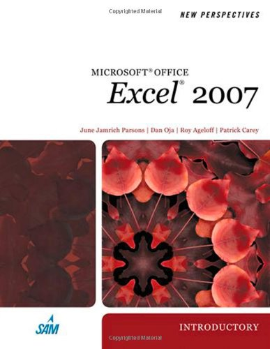 New Perspectives on Microsoft Office Excel 2007, Introductory (Available Titles Skills Assessment Manager (SAM) - Office