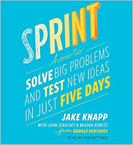 Sprint How To Solve Big Problems And Test New Ideas In Just Five