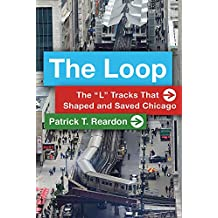 "The Loop: The ""L"" Tracks That Shaped and Saved Chicago"