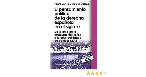 El pensamiento político de la derecha española en el siglo XX: De la crisis de la Restauración 1898 , a la crisis del Estado de partidos 2015 Biblioteca de Historia y Pensamiento