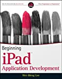 Beginning iPad Application Development, Wei-Meng Lee, 0470641657
