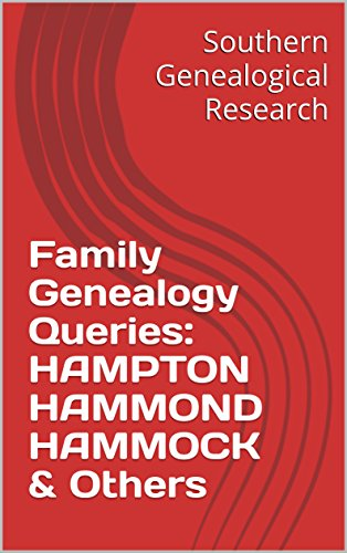 Family Genealogy Queries: HAMPTON HAMMOND HAMMOCK & Others (Southern Genealogical - Hampton Hammock