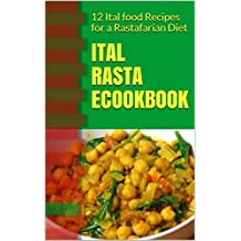 Ital Rasta eCookbook: 12 Ital food Recipes for a Rastafarian Diet (Rastafarian cookbook/Rastafarian diet recipes for the beginner Rastafari)