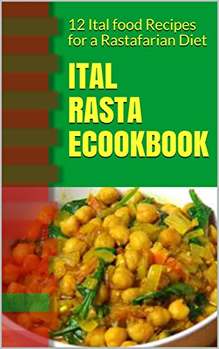 Ital Rasta eCookbook: 12 Ital food Recipes for a Rastafarian Diet (Rastafarian cookbook/Rastafarian diet recipes for the beginner Rastafari) by Empress