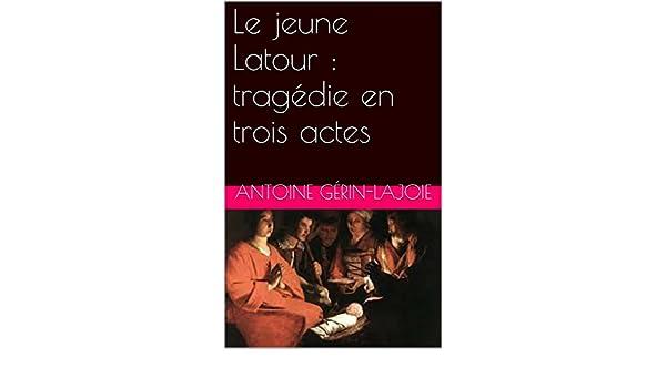 Amazon.com: Le jeune Latour : tragédie en trois actes (French Edition) eBook: Antoine Gérin-Lajoie: Kindle Store