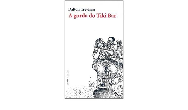 A Gorda Do Tiki Bar - Coleção L&PM Pocket (Em Portuguese do Brasil): Dalton Trevisan: 9788525414755: Amazon.com: Books